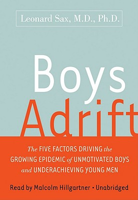 Boys Adrift: The Five Factors Driving the Growing Epidemic of Unmotivated Boys and Underachieving Young Men 9781433246296