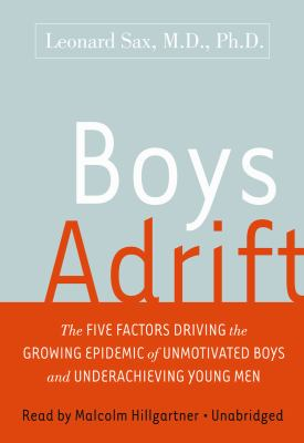 Boys Adrift: The Five Factors Driving the Growing Epidemic of Unmotivated Boys and Underachieving Young Men 9781433246319
