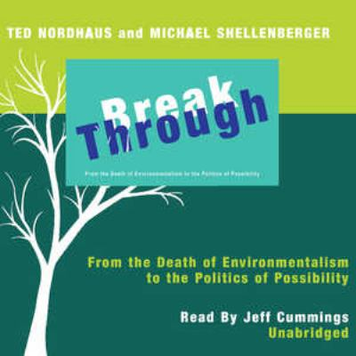 Break Through: From the Death of Environmentalism to the Politics of Possibility 9781433204289
