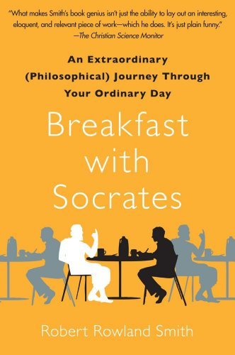 Breakfast with Socrates: An Extraordinary (Philosophical) Journey Through Your Ordinary Day 9781439148686