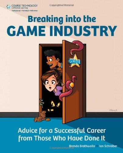 Breaking Into the Game Industry: Advice for a Successful Career from Those Who Have Done It 9781435458048