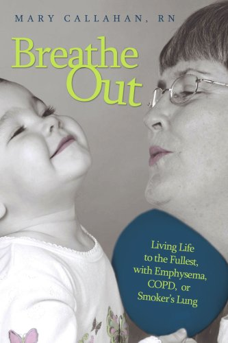 Breathe Out: Living Life to the Fullest, with Emphysema, Copd, or Smoker's Lung 9781434348555