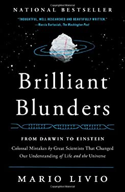 Brilliant Blunders: From Darwin to Einstein - Colossal Mistakes by Great Scientists That Changed Our Understanding of Life and the Universe 9781439192375