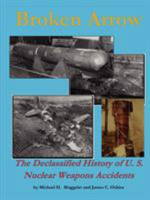 Broken Arrow - The Declassified History of U.S. Nuclear Weapons Accidents