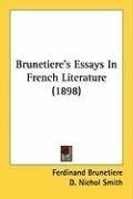 brunetiere essays in french literature French literature: french literature  in the name of science and reason, were accompanied by transformations in the form and content of french writing.