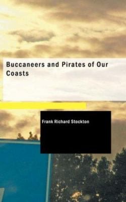 Buccaneers and Pirates of Our Coasts 9781434607362