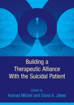 Building a Therapeutic Alliance with the Suicidal Patient 9781433809071