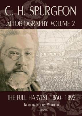 C.H. Spurgeon Autobiography, Volume 2: The Full Harvest 1860-1892