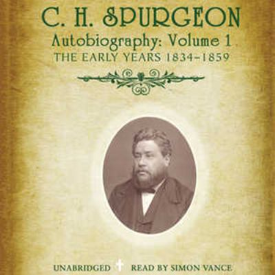 C.H. Spurgeons Autobiography, Volume 1: The Early Years, 1834-1859 9781433251856