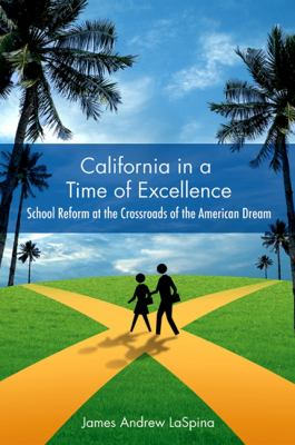 California in a Time of Excellence: School Reform at the Crossroads of the American Dream 9781438424941