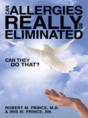 Can Allergies Really Be Eliminated: Can They Do That? 9781438909882