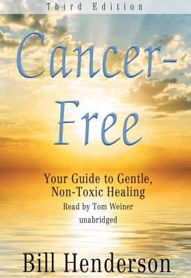 Cancer-Free: Your Guide to Gentle, Non-Toxic Healing 9781433295348