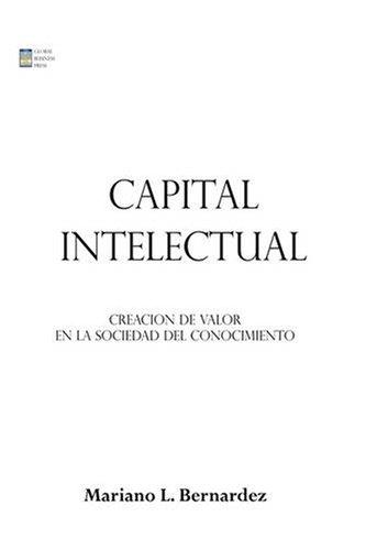 Capital Intelectual: Creacion de Valor En La Sociedad del Conocimiento 9781434398338