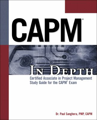 Capm in Depth: Certified Associate in Project Management Study Guide for the Capm Exam 9781435455344
