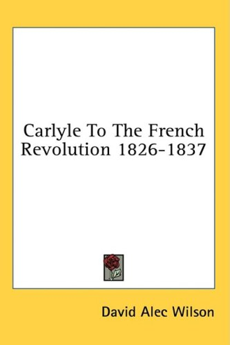 Carlyle to the French Revolution 1826-1837