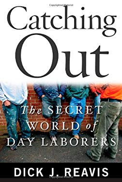 Catching Out: The Secret World of Day Laborers 9781439154793