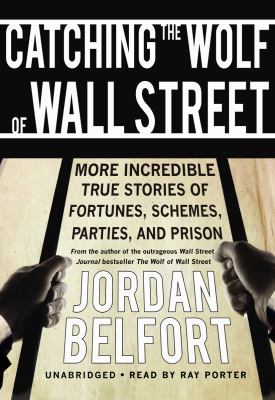 Catching the Wolf of Wall Street: More Incredible True Stories of Fortunes, Schemes, Parties, and Prison 9781433288760