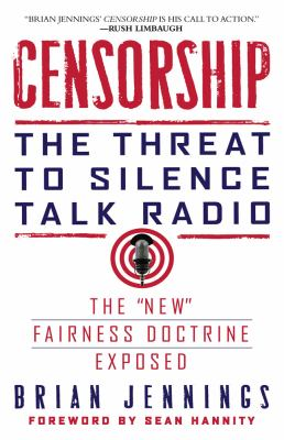 Censorship: The Threat to Silence Talk Radio 9781439154427