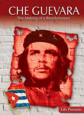 Che Guevara: The Making of a Revolutionary