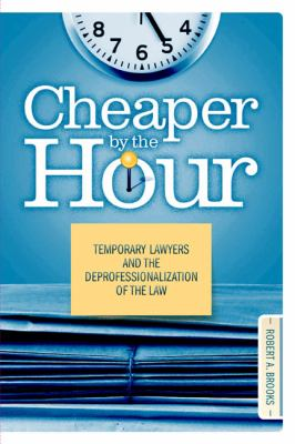 Cheaper by the Hour: Temporary Lawyers and the Deprofessionalization of the Law 9781439902851