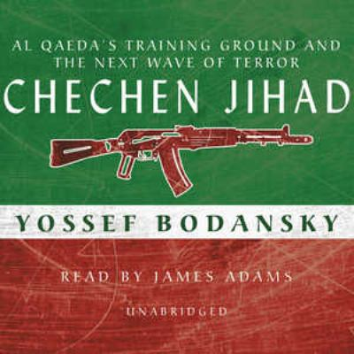 Chechen Jihad: Al Qaeda's Training Ground and the Next Wave of Terror 9781433206504