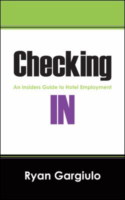 Checking in: An Insiders Guide to Hotel Employment 9781432763626