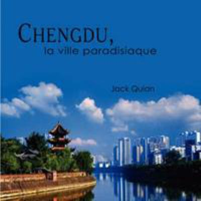 Chengdu, La Ville Paradisiaque 9781434306807