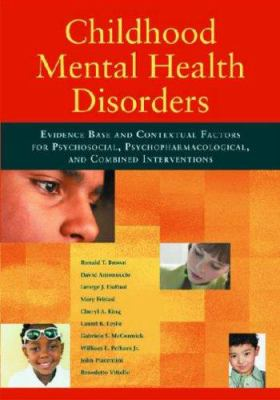 Childhood Mental Health Disorders: Evidence Base and Contextual Factors for Psychosocial, Psychopharmacological, and Combined Interventions 9781433801709