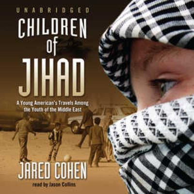 Children of Jihad: A Young American's Travels Among the Youth of the Middle East 9781433203787
