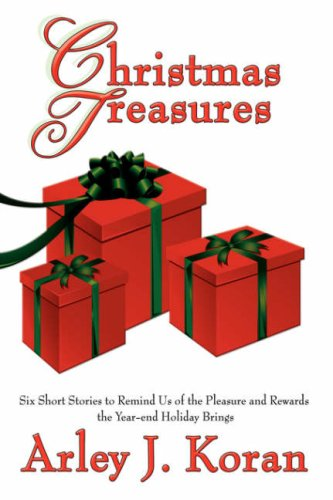 Christmas Treasures: Six Short Stories to Remind Us of the Pleasures and Rewards the Yearend Holidays Bring