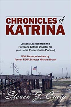 Chronicles of Katrina: Lessons Learned from the Hurricane Katrina Disaster for Your Home Preparedness Planning with Foreword Written by Forme 9781432709402