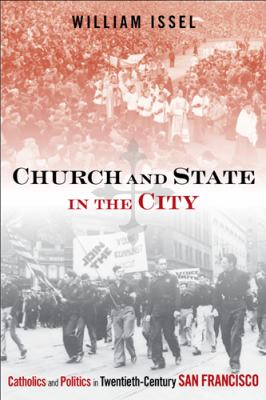 Church and State in the City: Catholics and Politics in Twentieth-Century San Francisco 9781439909911