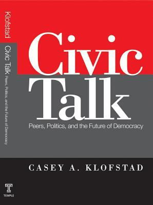 Civic Talk: Peers, Politics, and the Future of Democracy 9781439902738