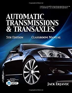 Today's Technician Automatic Transmissions and Transaxels, Classroom Manual 9781435481039