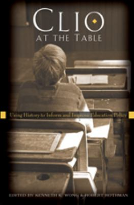 Clio at the Table: Using History to Inform and Improve Education Policy 9781433104107