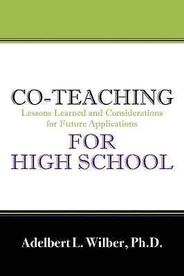 Co-Teaching for High School: Lessons Learned and Considerations for Future Applications 9781432721930