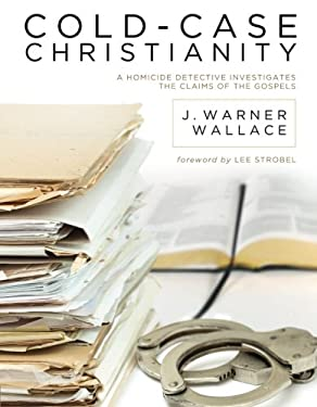 Cold-Case Christianity: A Homicide Detective Investigates the Claims of the Gospels 9781434704696