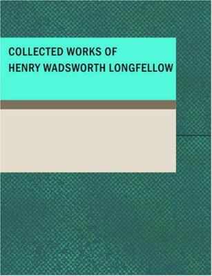 Collected Works of Henry Wadsworth Longfellow 9781434642035