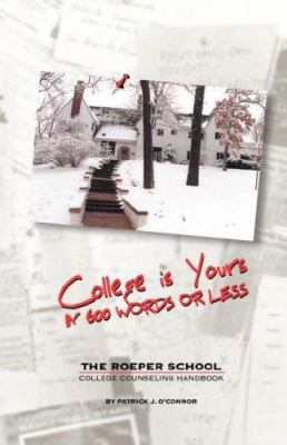 College Is Yours in 600 Words or Less: The Roeper School College Handbook 9781432705749