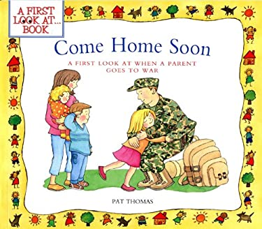 Come Home Soon: A First Look at When a Parent Goes to War 9781438001890
