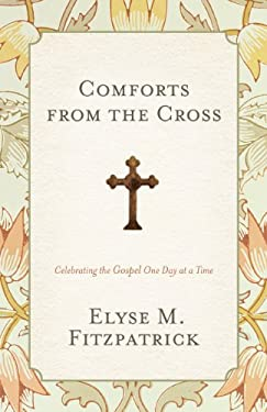 Comforts from the Cross: Celebrating the Gospel One Day at a Time 9781433528217