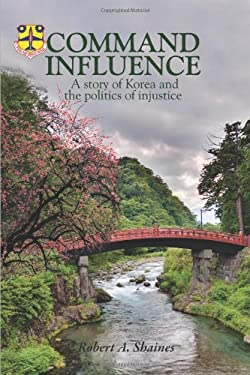 Command Influence: A Story of Korea and the Politics of Injustice 9781432750688