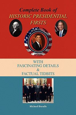 Complete Book of Historic Presidential Firsts 9781436399371