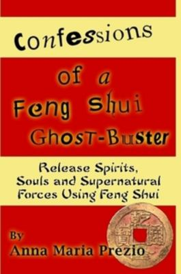 Confessions of a Feng Shui Ghost-Buster 9781435706408