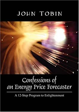 Confessions of an Energy Price Forecaster: A 12-Step Program to Enlightenment 9781432717049
