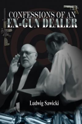 Confessions of an Ex-Gun Dealer 9781432758394