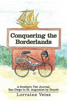 Conquering the Borderlands: A Southern Tier Journal: San Diego to St. Augustine by Bicycle 9781438985312