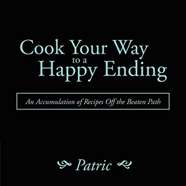 Cook Your Way to a Happy Ending: An Accumulation of Recipes Off the Beaten Path 9781438917887