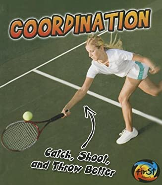 Coordination: Catch, Shoot, and Throw Better! 9781432967314