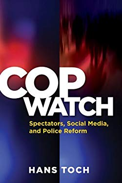 Cop Watch: Spectators, Social Media, and Police Reform